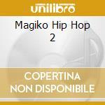 Magiko Hip Hop 2 cd musicale di ARTISTI VARI