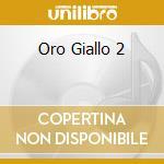 ORO GIALLO 2 cd musicale di ARTISTI VARI