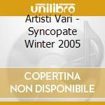 Artisti Vari - Syncopate Winter 2005 cd musicale di ARTISTI VARI