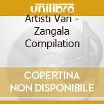 Artisti Vari - Zangala Compilation cd musicale di ARTISTI VARI