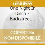 One Night In Disco - Backstreet Boys cd musicale di ONE NIGHT IN DISCO