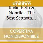 Radio Bella & Monella - The Best Settanta Ottanta Vol.1 cd musicale di ARTISTI VARI
