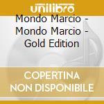 Mondo Marcio - Mondo Marcio - Gold Edition cd musicale di MONDOMARCIO