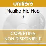 Magiko Hip Hop 3 cd musicale di ARTISTI VARI