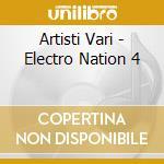 Artisti Vari - Electro Nation 4 cd musicale di ARTISTI VARI