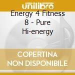 ENERGY 4 FITNESS 8 - PURE HI-ENERGY cd musicale di ARTISTI VARI