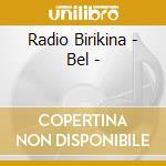 Radio Birikina - Bel - cd musicale di ARTISTI VARI