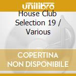 House Club Selection 19 cd musicale di ARTISTI VARI