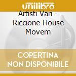 Artisti Vari - Riccione House Movem cd musicale di ARTISTI VARI