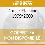 DANCE MACHINE 1999/2000 cd musicale di ARTISTI VARI