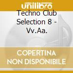 TECHNO CLUB SELECTION 8 cd musicale di ARTISTI VARI