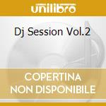DJ SESSION VOL.2 cd musicale di ARTISTI VARI