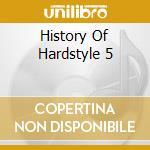 Artisti Vari - History Of Hardstyle 5 cd musicale di ARTISTI VARI