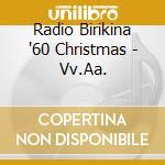 RADIO BIRIKINA '60 CHRISTMAS cd musicale di ARTISTI VARI