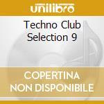 Techno Club Selection 9 cd musicale di ARTISTI VARI