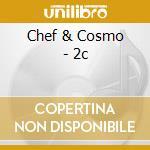 Chef & Cosmo - 2c cd musicale di CHEF & COSMO