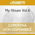 MY HOUSE VOL.06 cd musicale di ARTISTI VARI