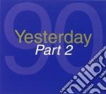 YESTERDAY ANNI 90 P.2 cd musicale di ARTISTI VARI
