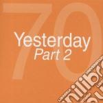 YESTERDAY ANNI  70 P.2 cd musicale di ARTISTI VARI