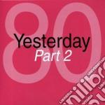 YESTERDAY ANNI  80 P.2 cd musicale di ARTISTI VARI