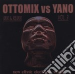 Ottomix Vs Yano - New Ethnic Eletronic World 3 cd musicale di ARTISTI VARI