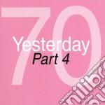 Yesterday '70 - Part 4 (2 Cd) cd musicale di ARTISTI VARI