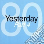 YESTERDAY '80 - PART 4 cd musicale di ARTISTI VARI