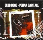 Club Dogo - Penna Capitale cd musicale di Dogo Club