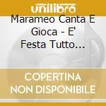 Marameo Canta E Gioca - E' Festa Tutto L'Anno cd musicale di Marame Canta e gioca