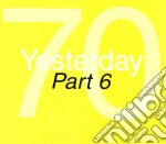 YESTERDAY '70 - PART 6                    cd musicale di Artisti Vari