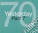Yesterday '70 - part 7 cd musicale di Artisti Vari