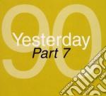 Yesterday '90 - part 7 cd musicale di Artisti Vari