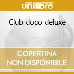 Club dogo deluxe cd musicale di Dogo Club