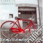 Roberto Durkovic - Semplicemente Vita cd musicale di Roberto Durkovic