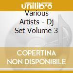 Dj set vol.3 cd musicale di Artisti Vari