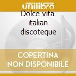 Dolce vita italian discoteque cd musicale