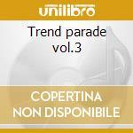 Trend parade vol.3 cd musicale di Artisti Vari