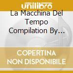 LA MACCHINA DEL TEMPO COMPILATION cd musicale di ARTISTI VARI