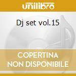 Dj set vol.15 cd musicale di Artisti Vari