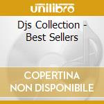 DJS COLLECTION - BEST SELLERS cd musicale di ARTISTI VARI