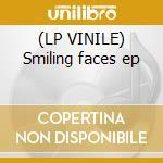 (LP VINILE) Smiling faces ep lp vinile di I maniaci dei dischi