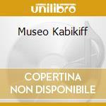 MUSEO KABIKIFF cd musicale di MUSEO KABIKOFF