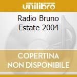 RADIO BRUNO ESTATE 2004 cd musicale di ARTISTI VARI
