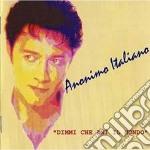 Anonimo Italiano - Dimmi Che Ami Il Mondo cd musicale di Italiano Anonimo