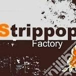 Strippop - Factory cd musicale di STRIPPOP