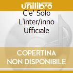C'E' SOLO L'INTER/INNO UFFICIALE cd musicale di Graziano Romani