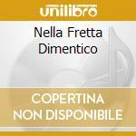 NELLA FRETTA DIMENTICO cd musicale di POGGIPOLLINI FEDERICO