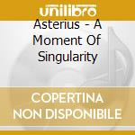 A moment of singularity cd musicale