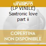(LP VINILE) Saxtronic love part ii lp vinile di Emanuele inglese vs