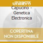 Capucino - Genetica Electronica cd musicale di CAPUCINO